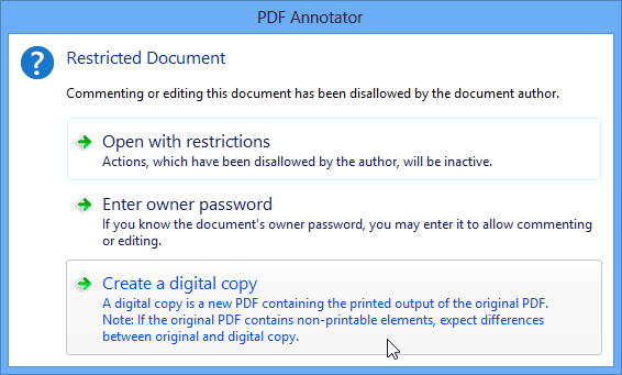 Create Digital Copies of Secured PDFs: Got a PDF document that does not allow editing or commenting by requiring an author password? Turn password protected PDFs into new, editable PDFs using the built-in Digital Copy feature.